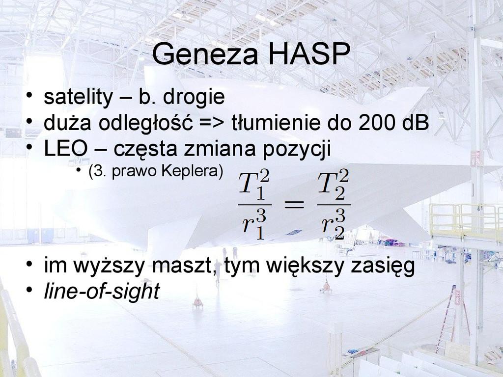 Geneza HASP • satelity – b. drogie • duża odleg...