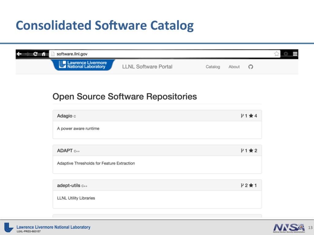 LLNL-PRES-683157 13 Consolidated SoOware Catalog