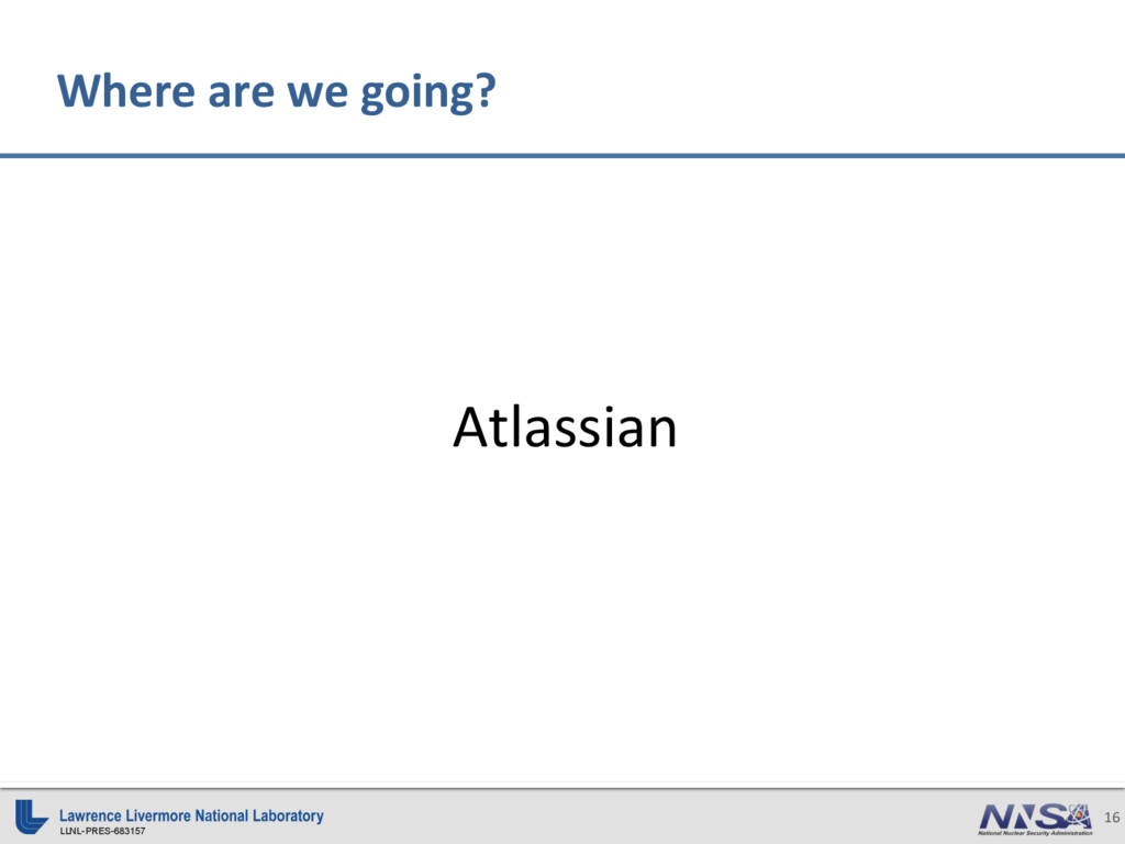 LLNL-PRES-683157 16 Atlassian Where are we goin...