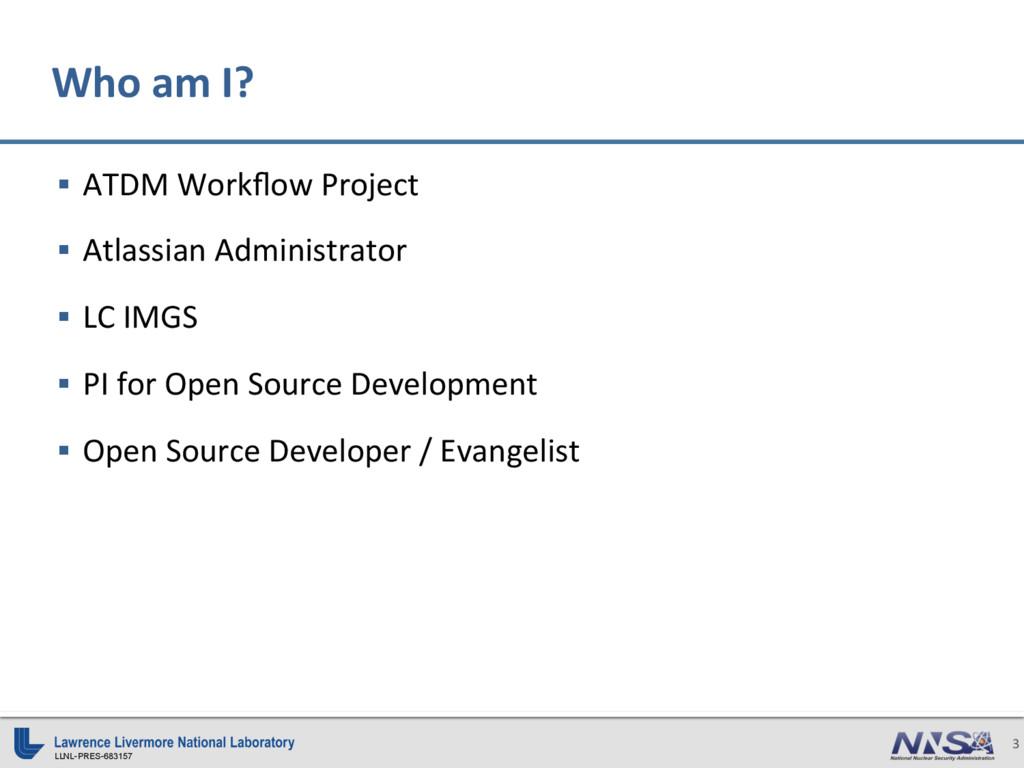 LLNL-PRES-683157 3 § ATDM Workflow Project § A...