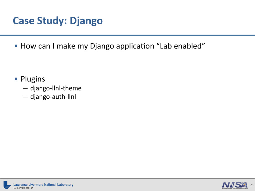 LLNL-PRES-683157 21 §  How can I make my Django...