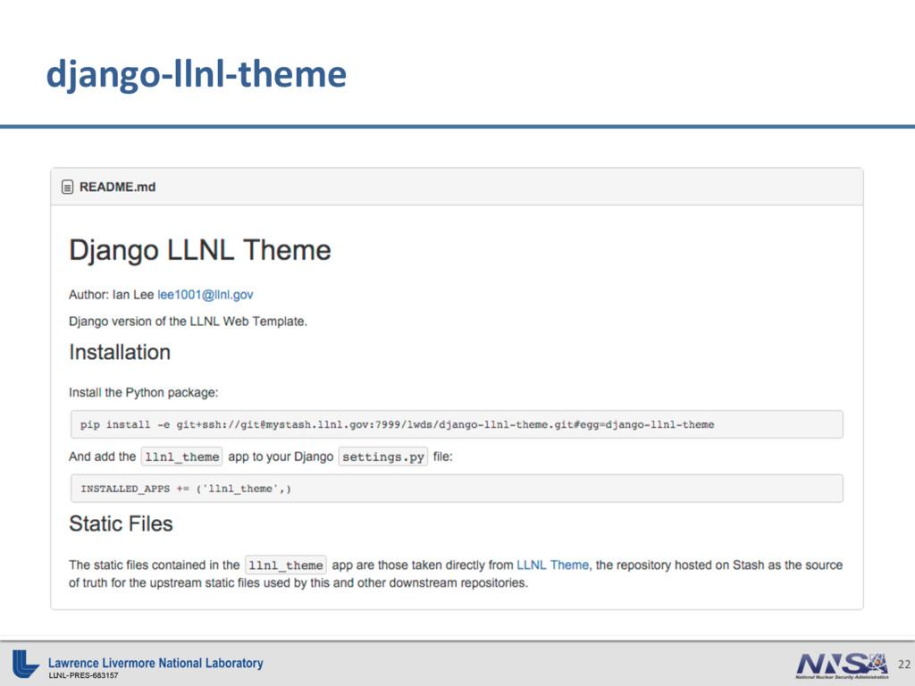 LLNL-PRES-683157 22 django-llnl-theme