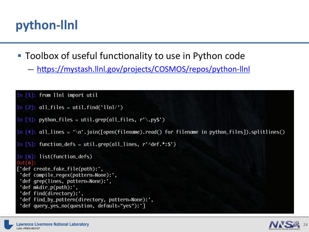 LLNL-PRES-683157 24 python-llnl § Toolbox of u...