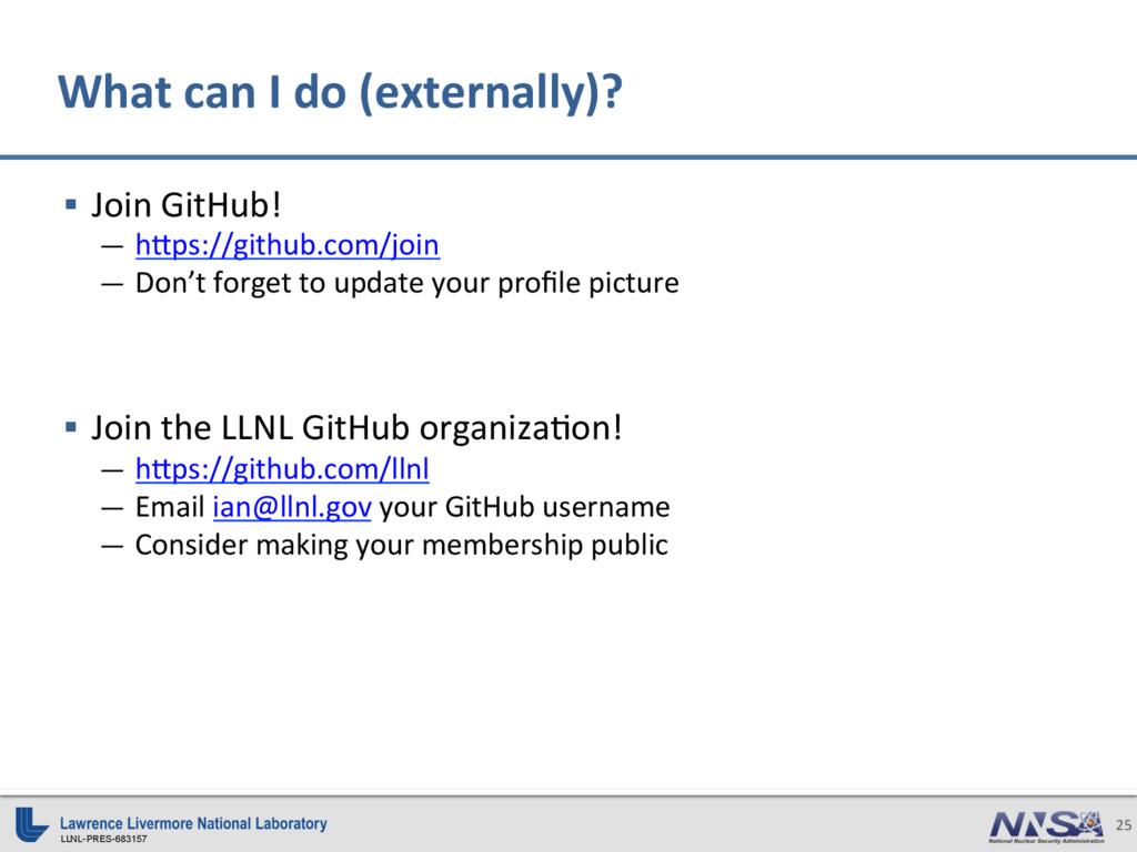 LLNL-PRES-683157 25 § Join GitHub! — hbps://g...