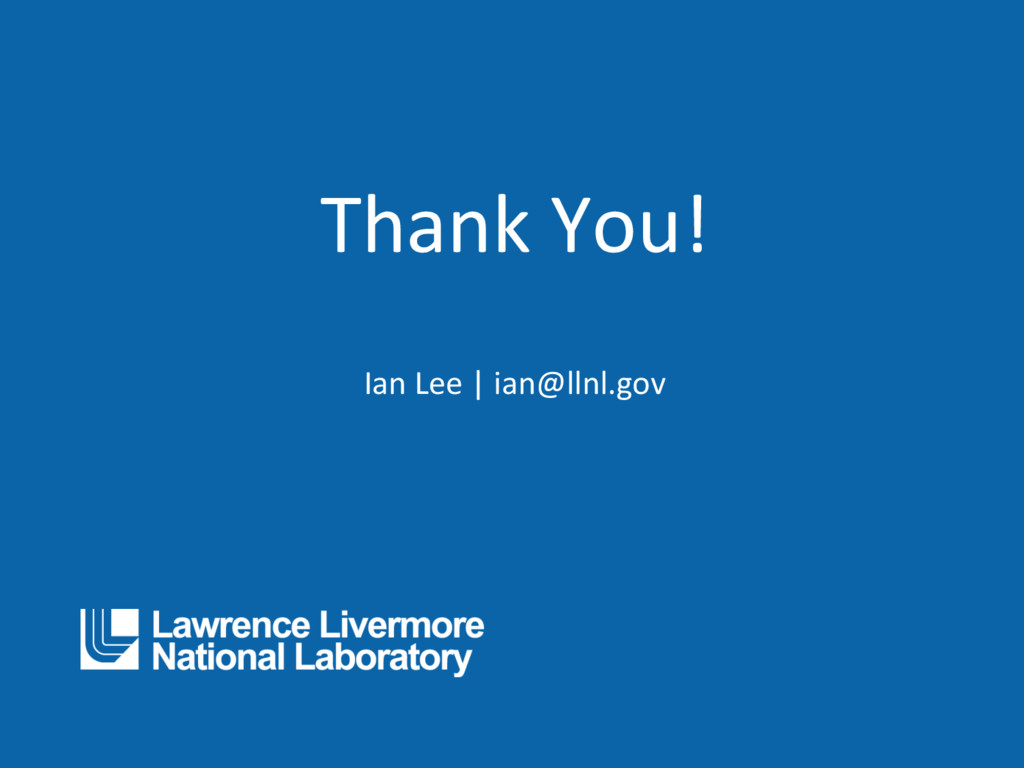 Thank You! Ian Lee | ian@llnl.gov