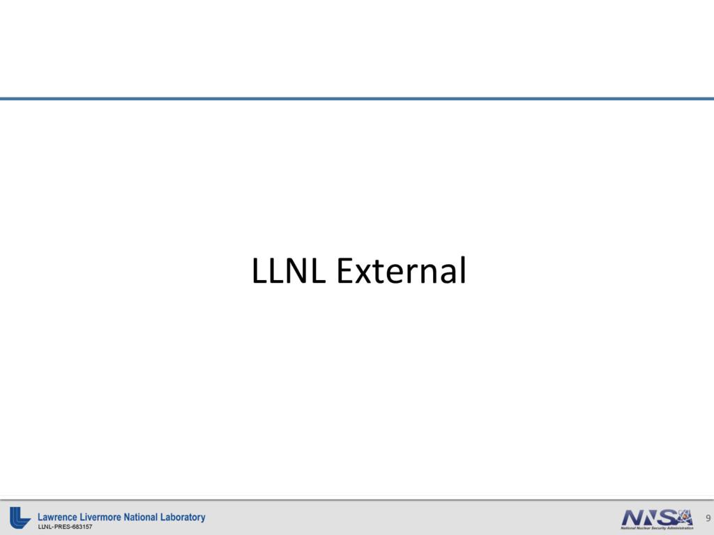 LLNL-PRES-683157 9 LLNL External