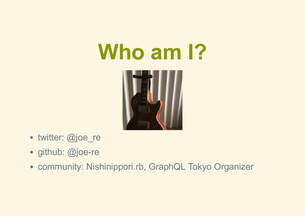 Who am I? twitter: @joe_re github: @joere comm...