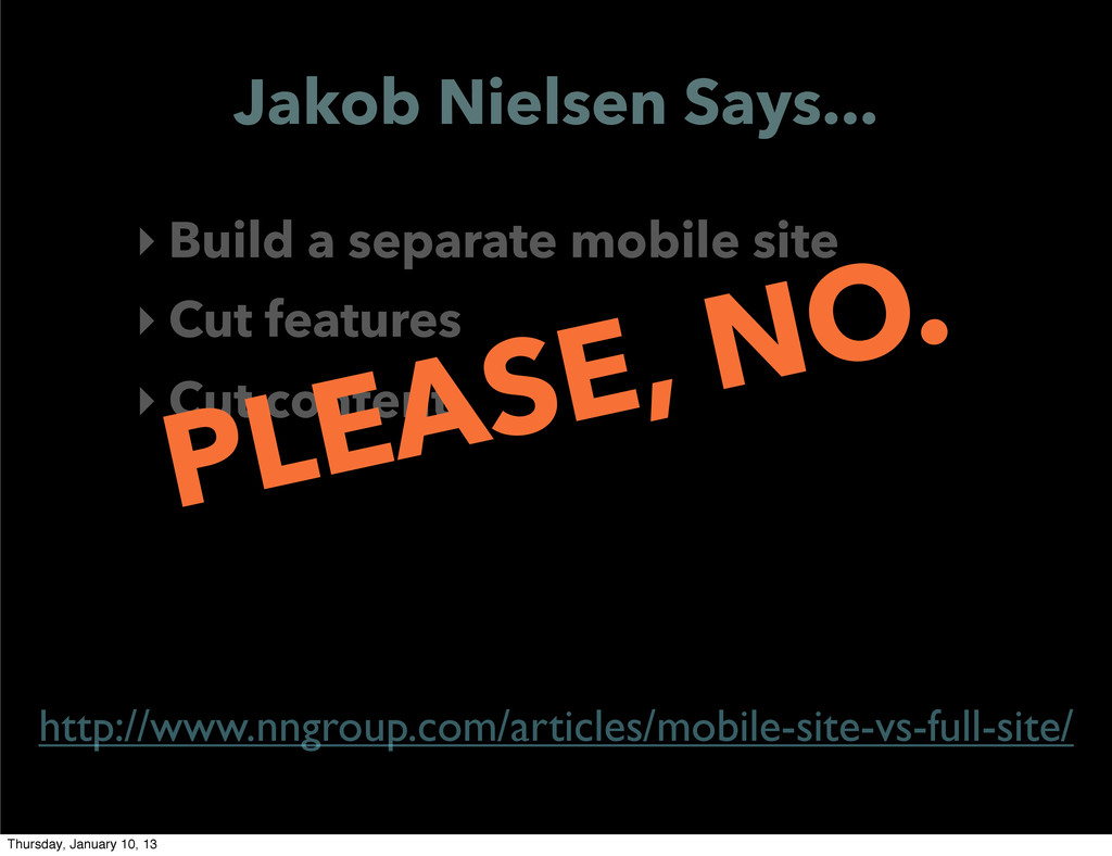 Jakob Nielsen Says... ‣ Build a separate mobile...