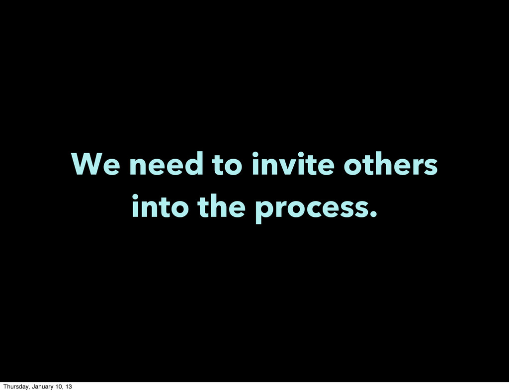 We need to invite others into the process. Thur...