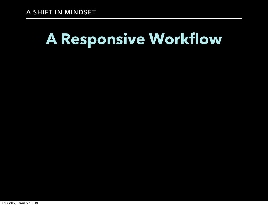 A SHIFT IN MINDSET A Responsive Workflow Thursd...