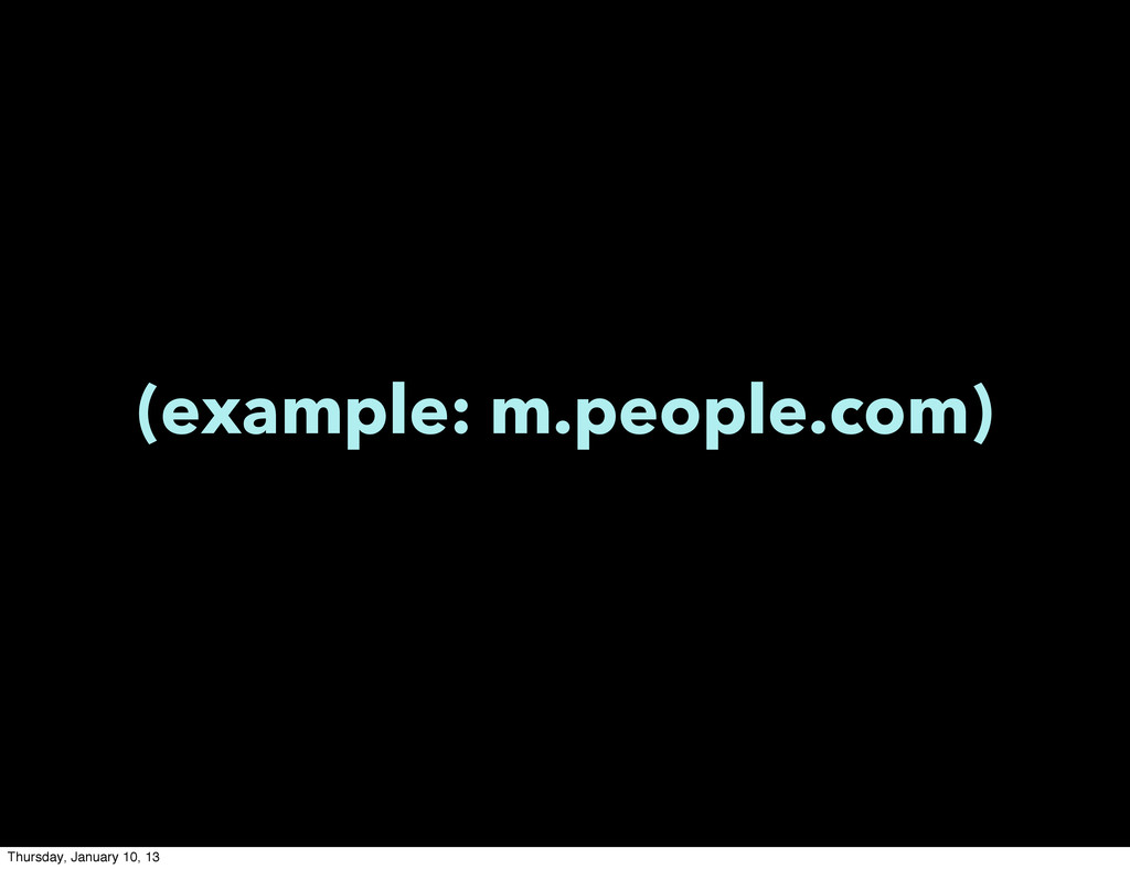 (example: m.people.com) Thursday, January 10, 13