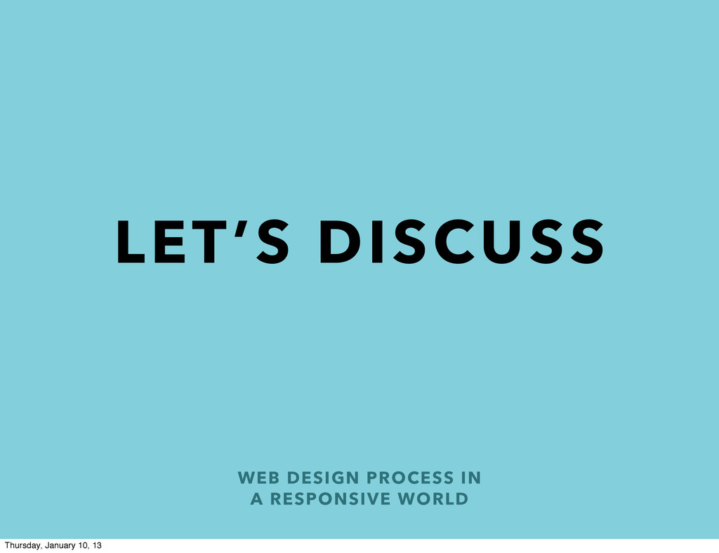 WEB DESIGN PROCESS IN A RESPONSIVE WORLD LET'S ...