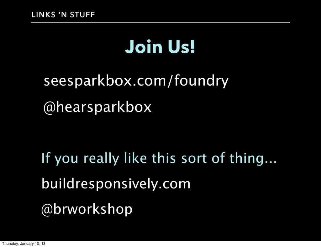 LINKS 'N STUFF Join Us! seesparkbox.com/foundry...