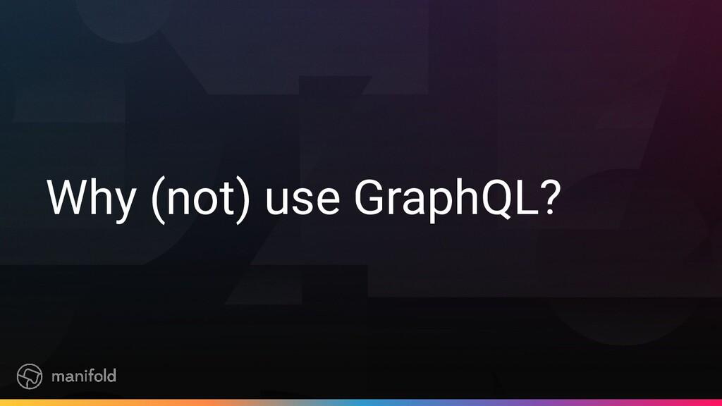 Why (not) use GraphQL?