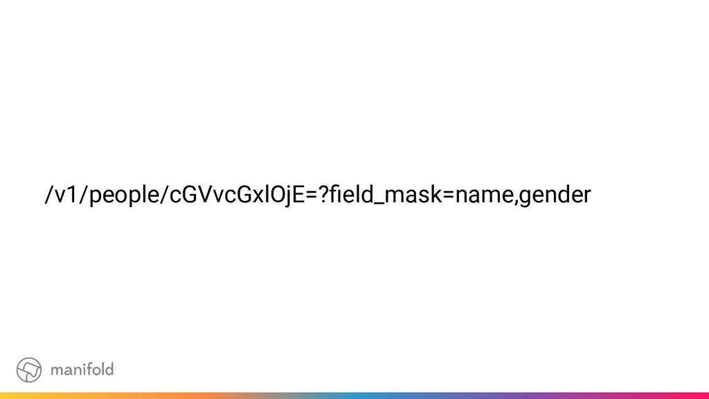 /v1/people/cGVvcGxlOjE=?field_mask=name,gender
