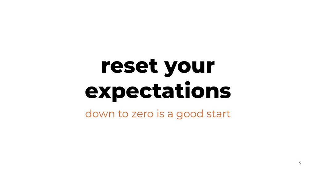down to zero is a good start reset your expecta...