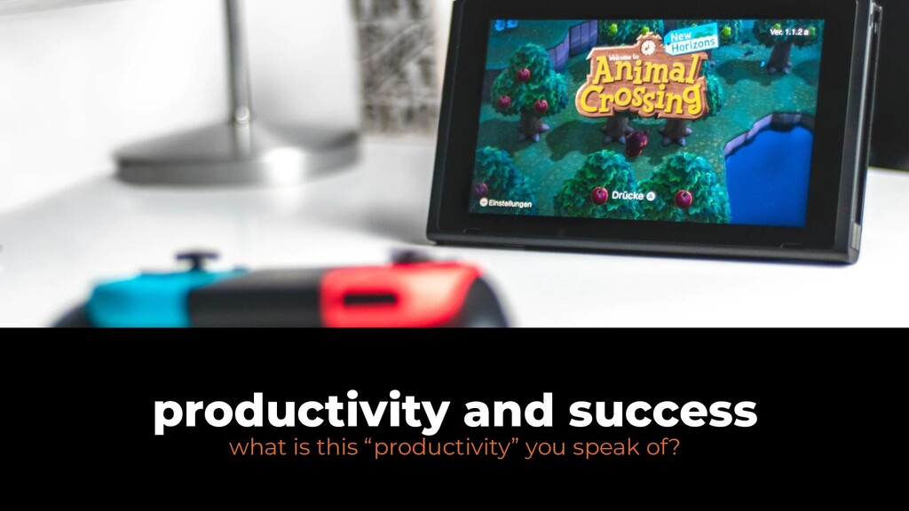 "what is this ""productivity"" you speak of? produ..."