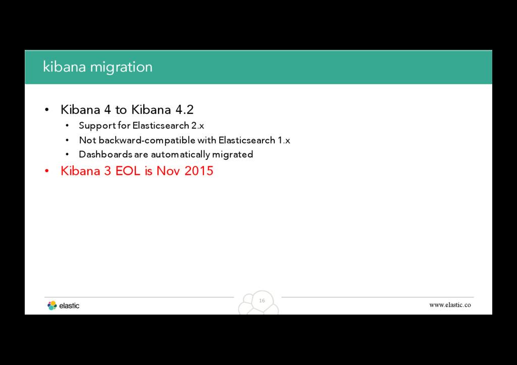 www.elastic.co 16 kibana migration • Kibana 4 t...