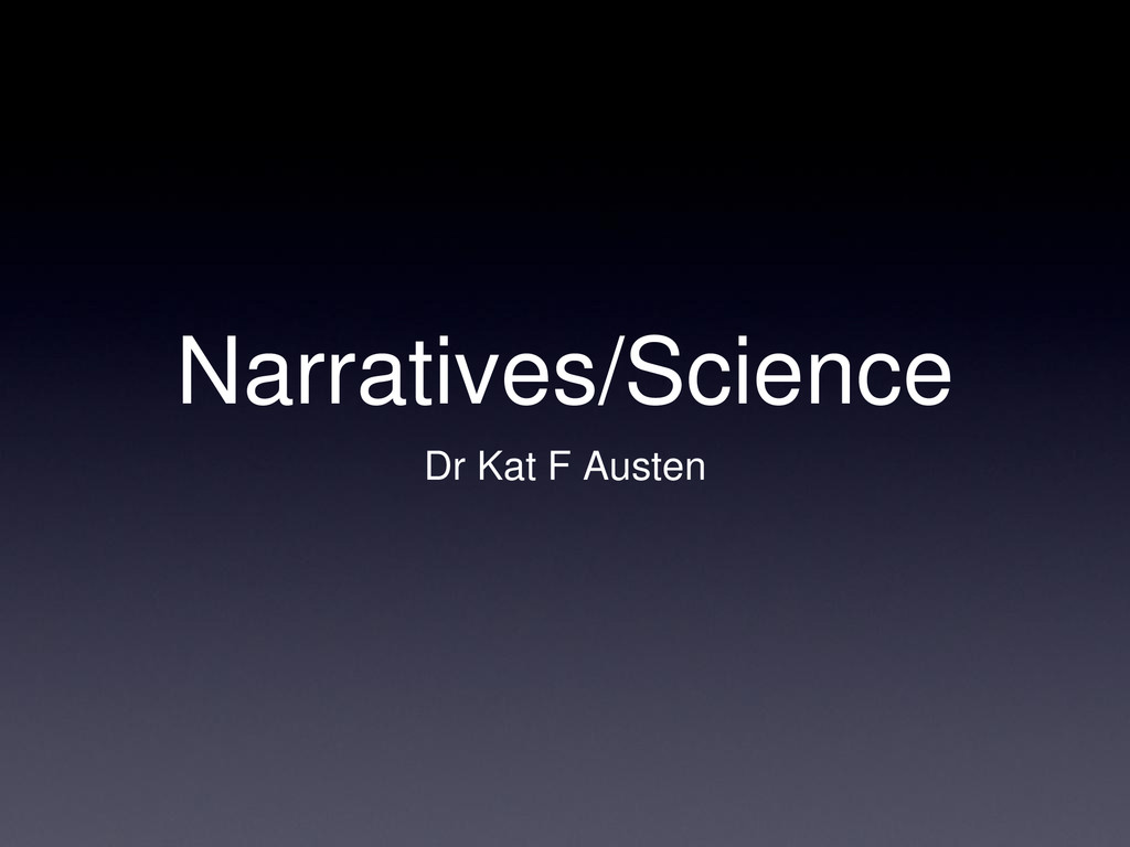 Narratives/Science Dr Kat F Austen