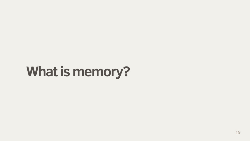 What is memory? 19