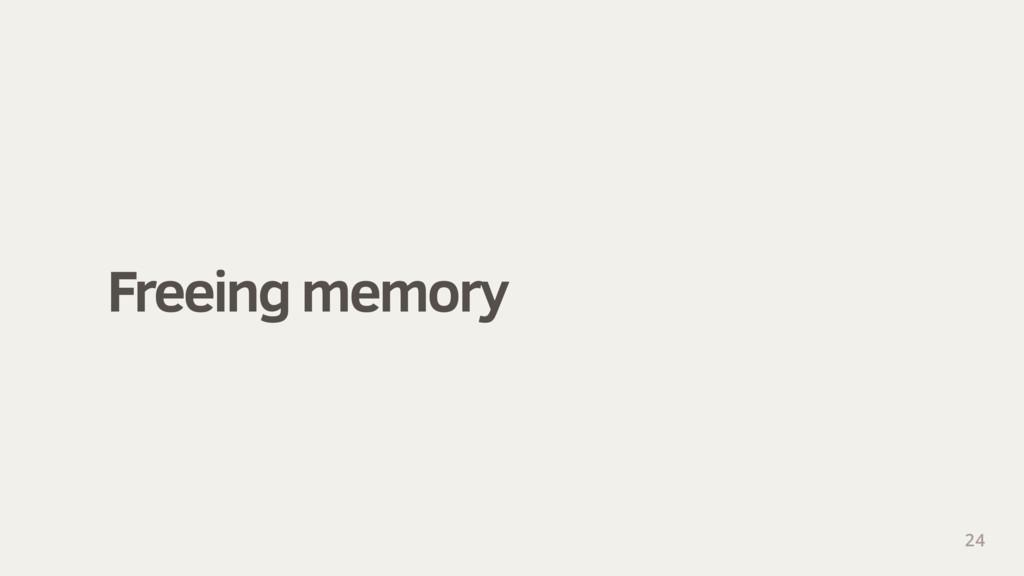Freeing memory 24