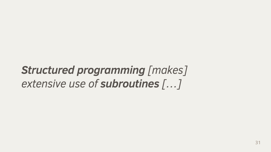 Structured programming [makes] extensive use of...