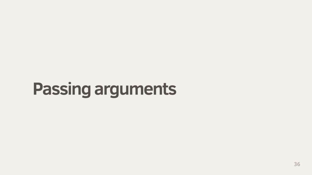 Passing arguments 36