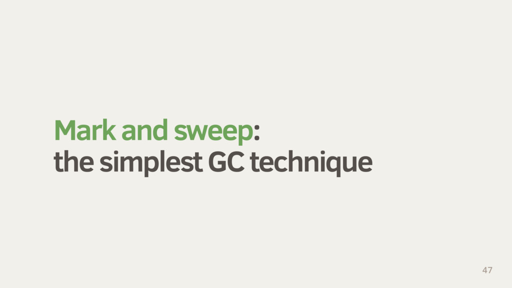 Mark and sweep: the simplest GC technique 47