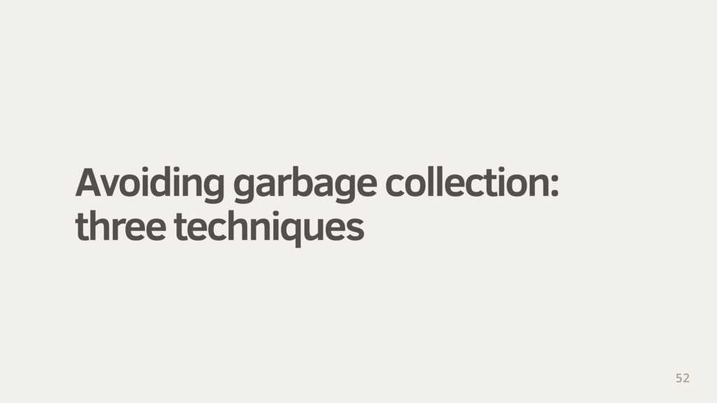 Avoiding garbage collection: