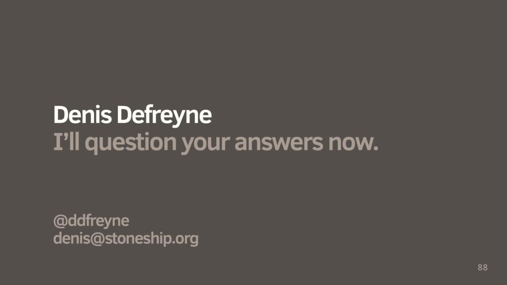 88 @ddfreyne denis@stoneship.org Denis Defreyne...