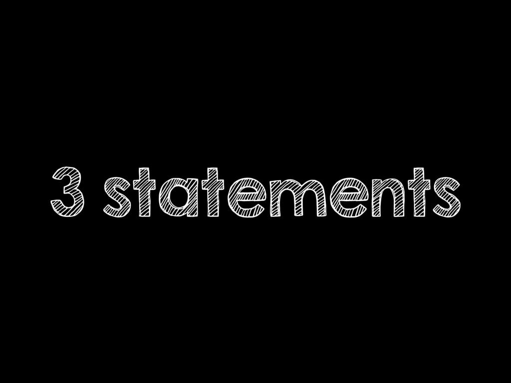 3 statements