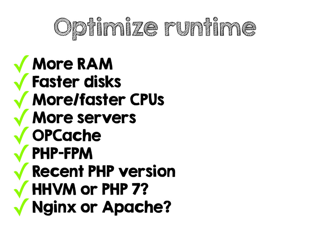 ✓More RAM ✓Faster disks ✓More/faster CPUs ✓More...