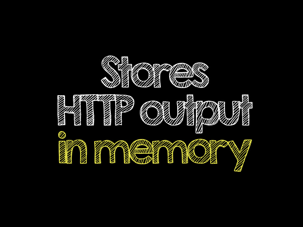 Stores HTTP output in memory