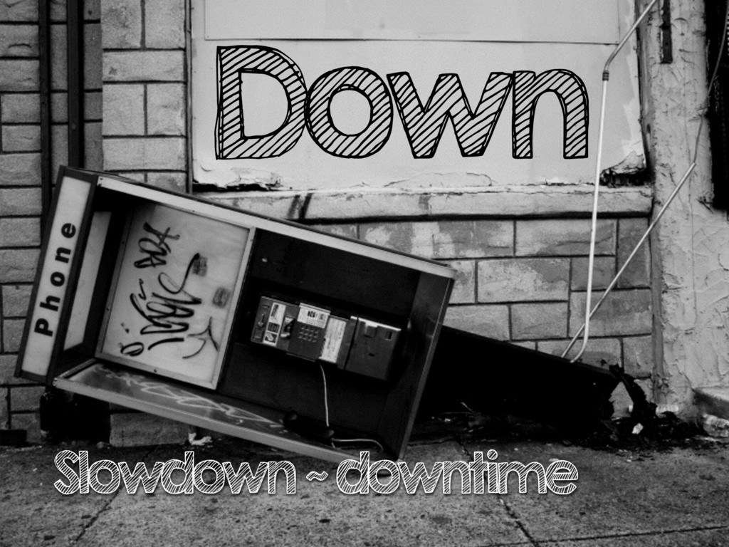 Down Slowdown ~ downtime