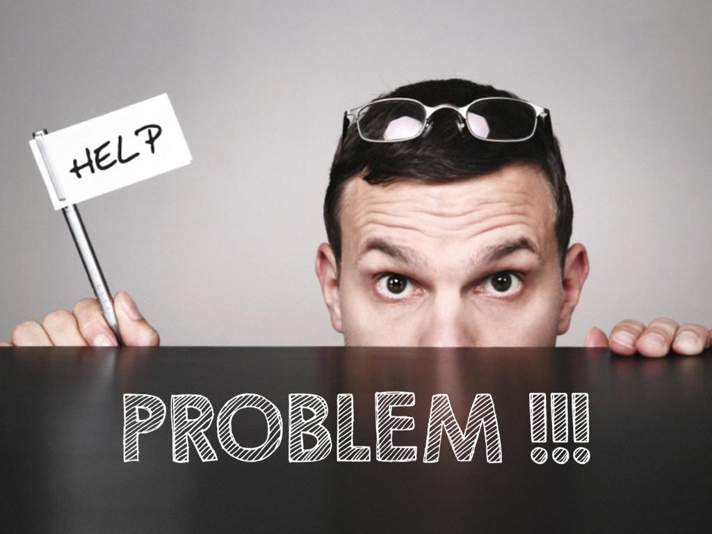 PROBLEM !!!
