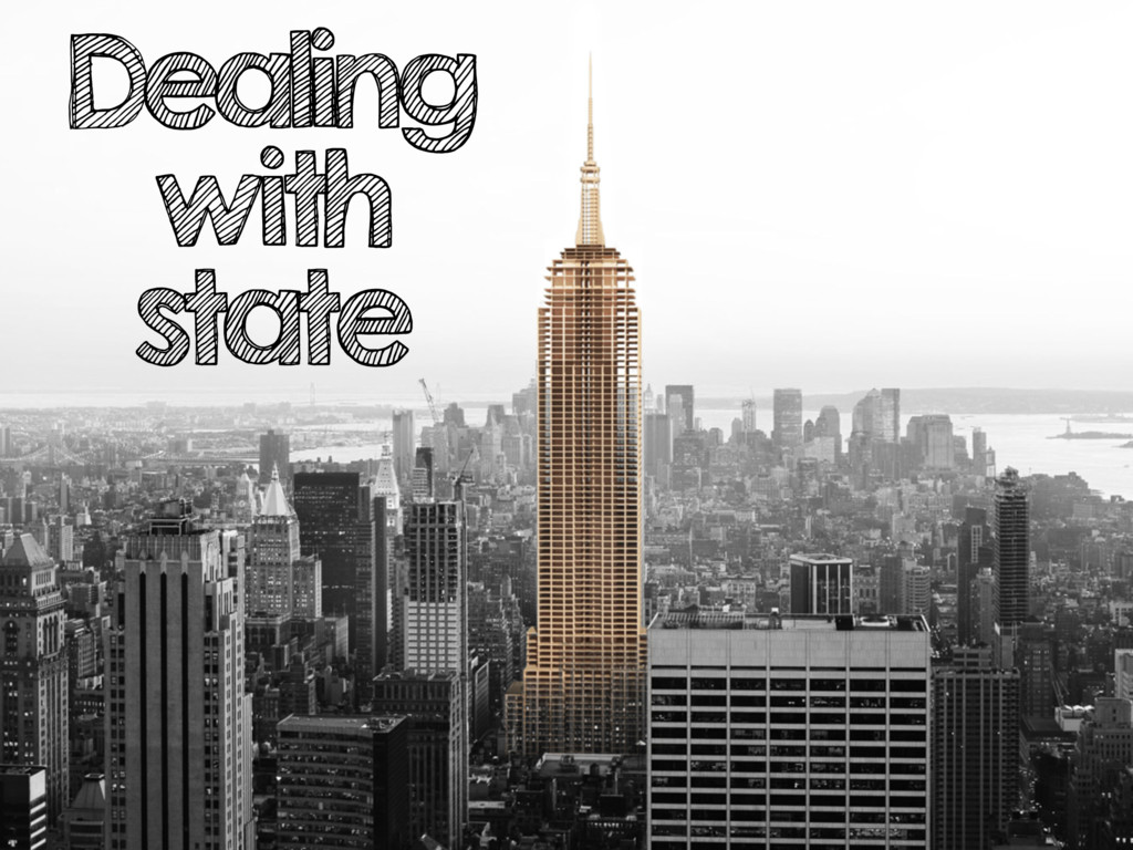 Dealing with state