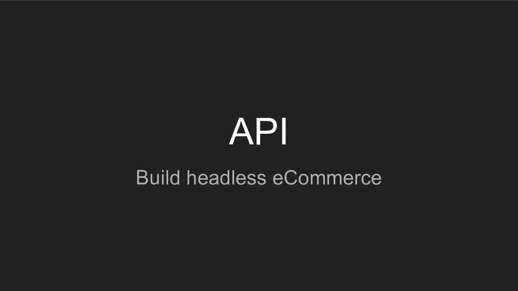 API Build headless eCommerce