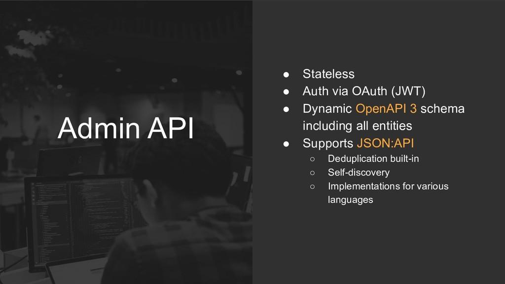 Admin API ● Stateless ● Auth via OAuth (JWT) ● ...