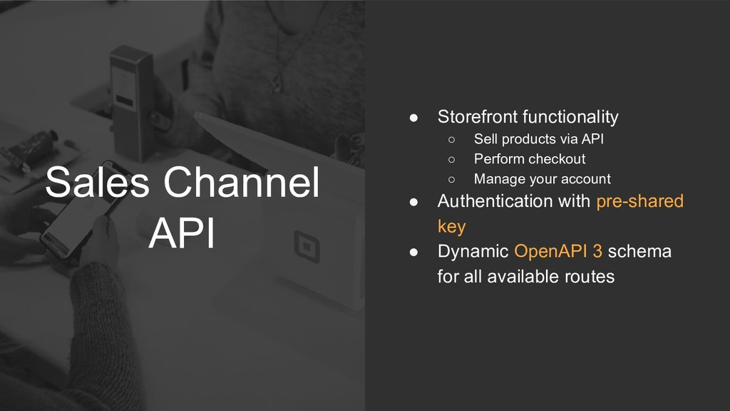 Sales Channel API ● Storefront functionality ○ ...