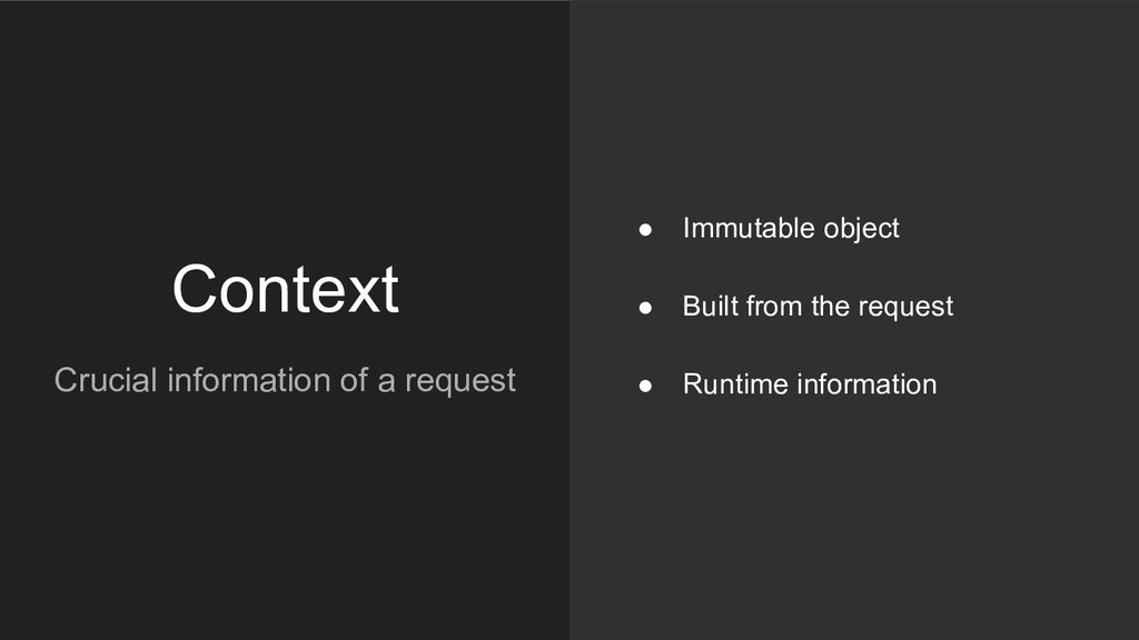 Context Crucial information of a request ● Immu...