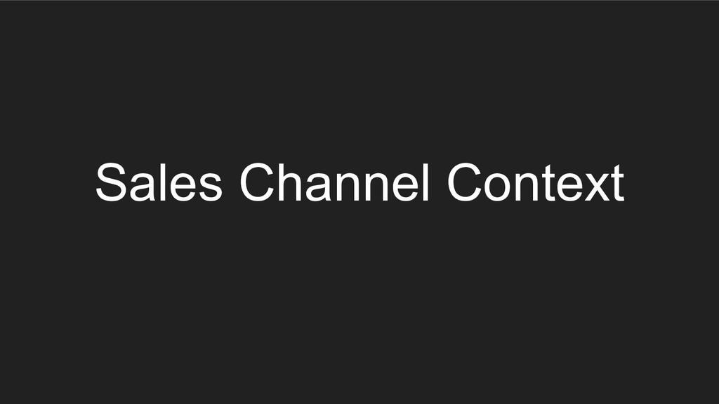 Sales Channel Context