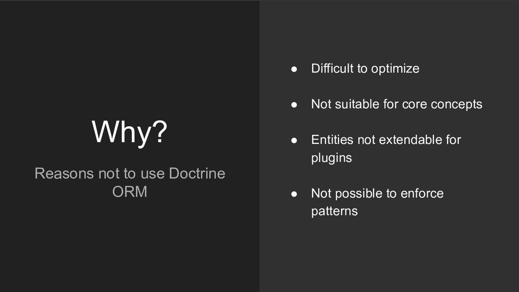 Why? Reasons not to use Doctrine ORM ● Difficul...