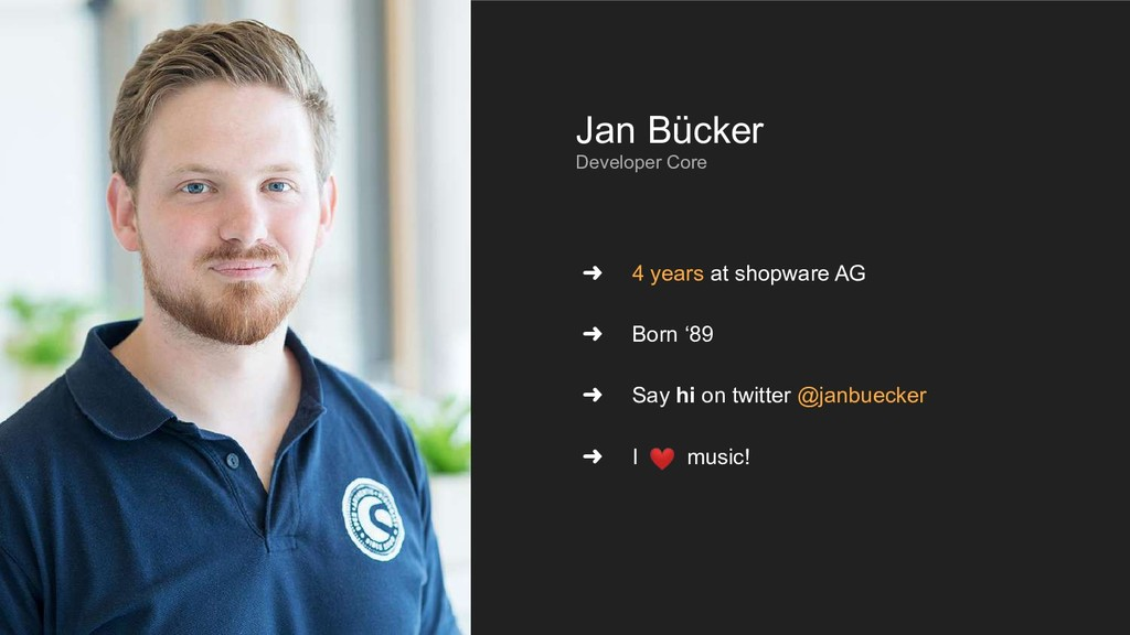 Jan Bücker Developer Core ➜ 4 years at shopware...