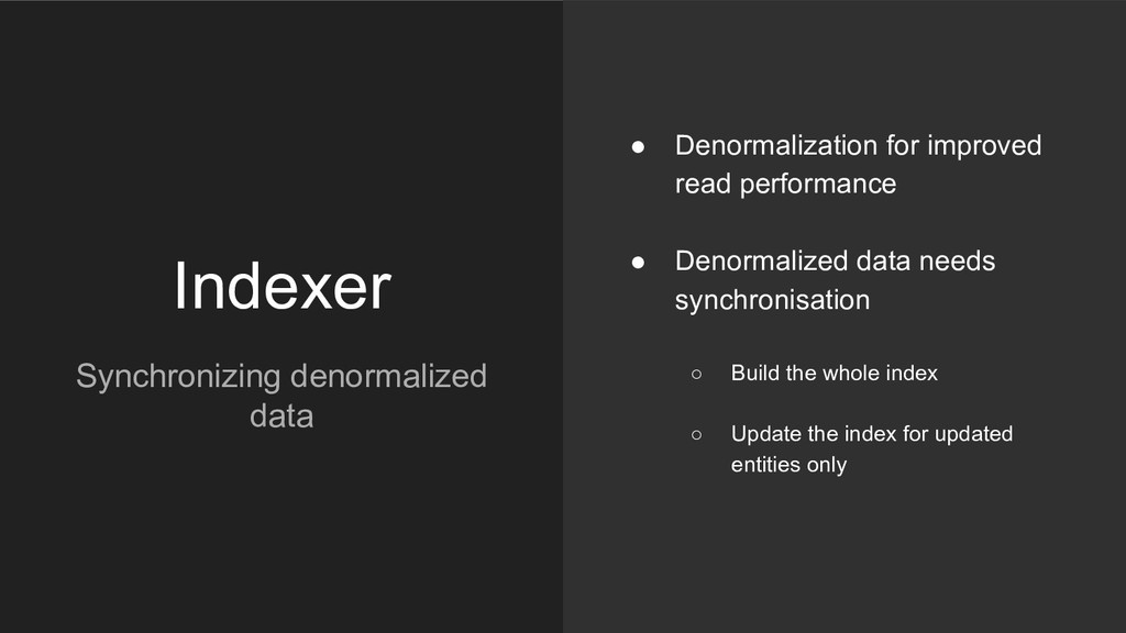Indexer ● Denormalization for improved read per...