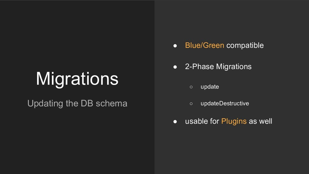 Migrations ● Blue/Green compatible ● 2-Phase Mi...