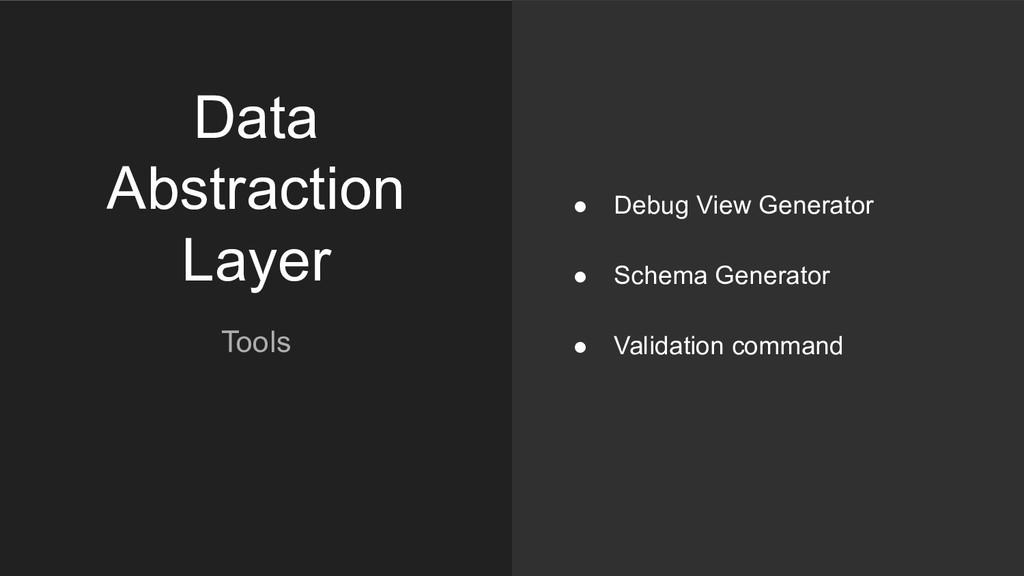 Data Abstraction Layer Tools ● Debug View Gener...
