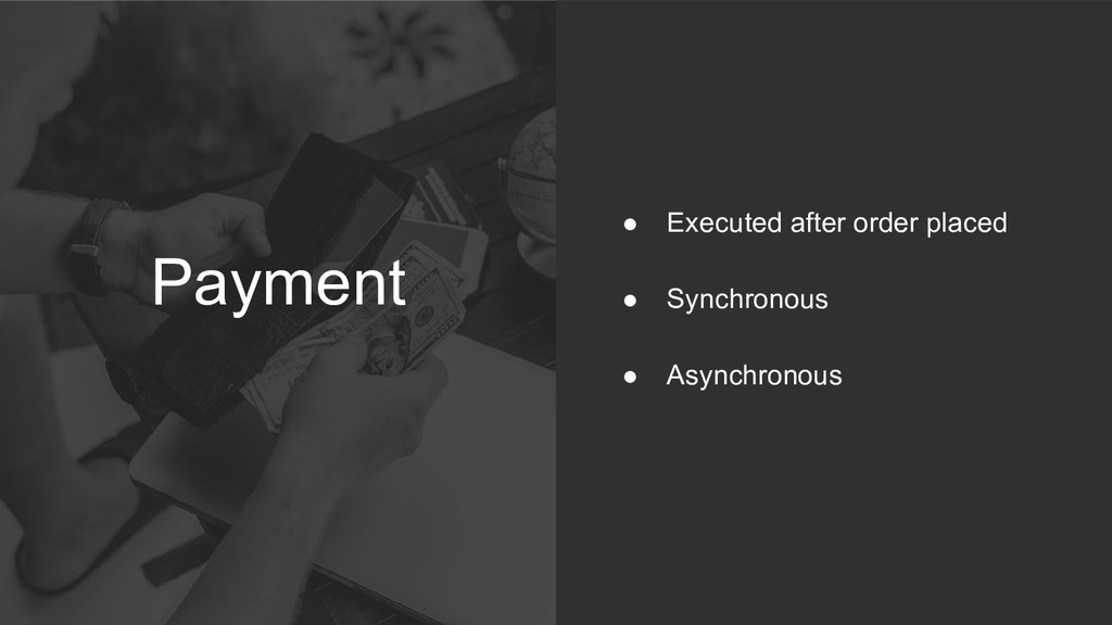 Payment ● Executed after order placed ● Synchro...