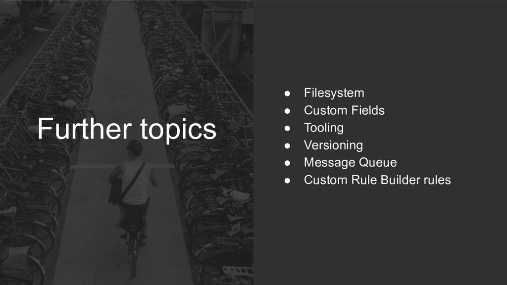Further topics ● Filesystem ● Custom Fields ● T...