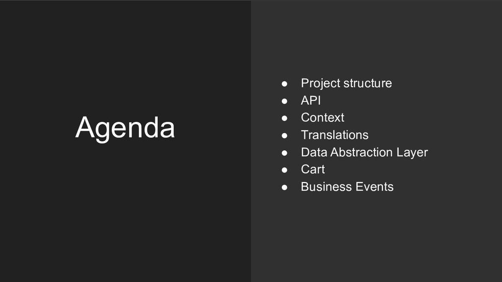 Agenda ● Project structure ● API ● Context ● Tr...