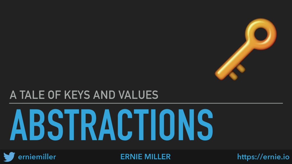 ABSTRACTIONS A TALE OF KEYS AND VALUES  ERNIE M...